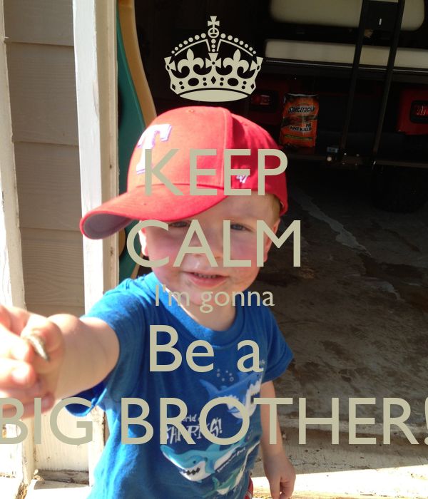 KEEP CALM I'm gonna Be a  BIG BROTHER!