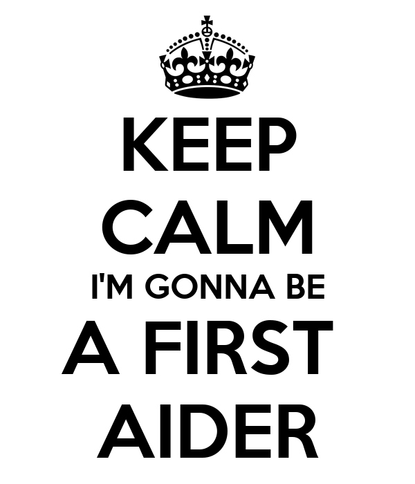 KEEP CALM I'M GONNA BE A FIRST  AIDER