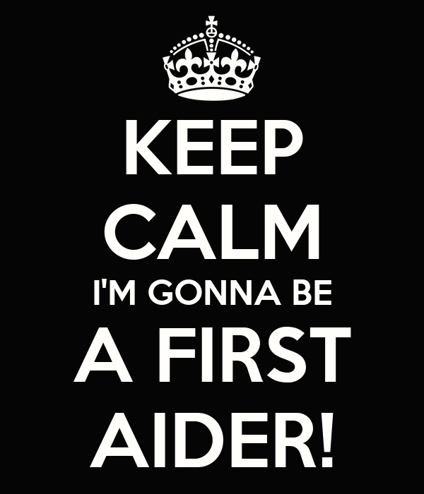KEEP CALM I'M GONNA BE A FIRST AIDER!