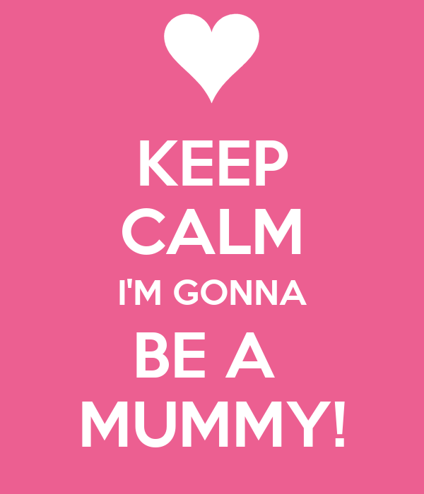 KEEP CALM I'M GONNA BE A  MUMMY!