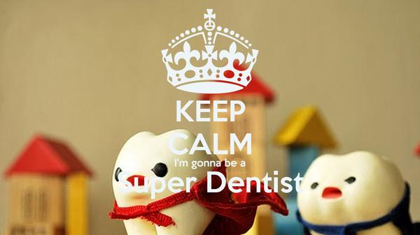 KEEP CALM I'm gonna be a Super Dentist