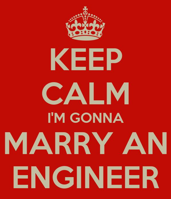 KEEP CALM I'M GONNA MARRY AN ENGINEER
