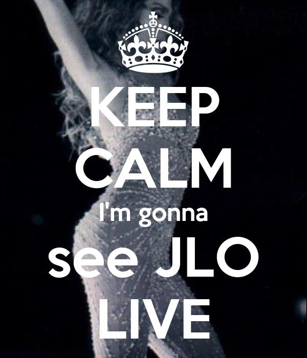 KEEP CALM I'm gonna see JLO LIVE