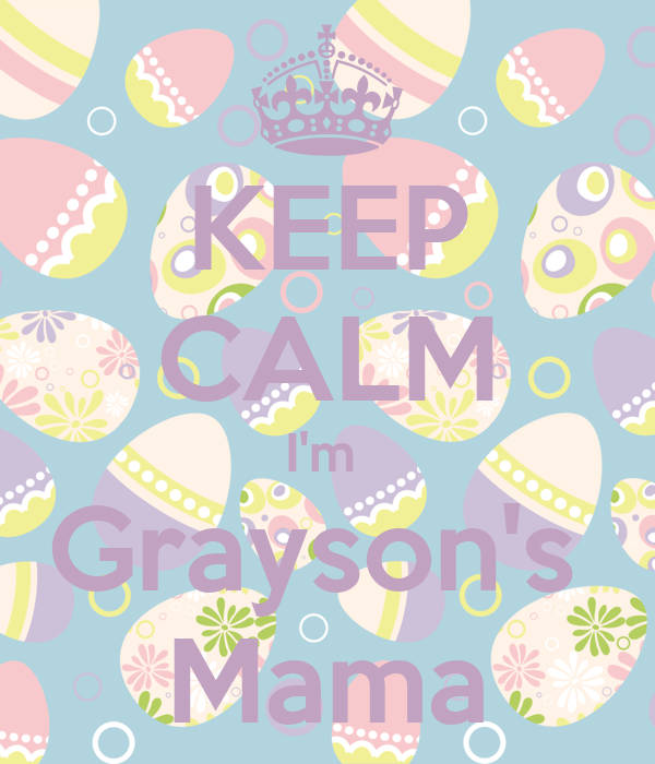 KEEP CALM I'm  Grayson's  Mama