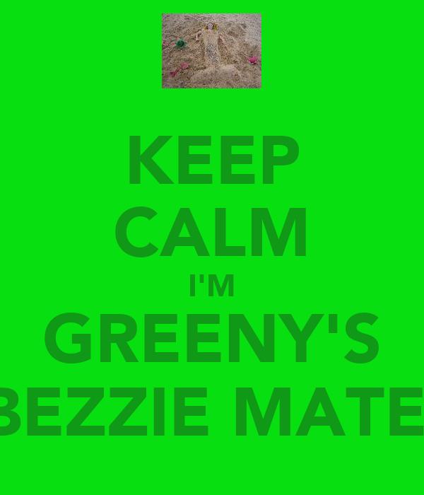 KEEP CALM I'M GREENY'S BEZZIE MATE
