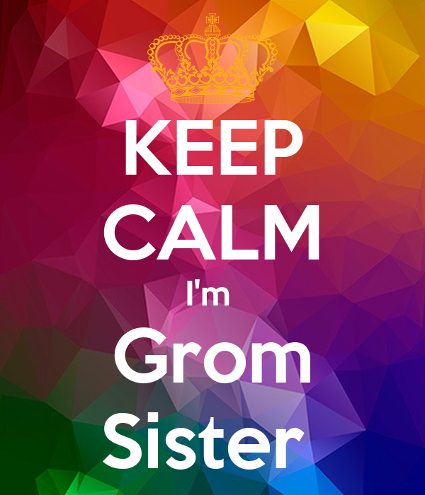KEEP CALM I'm  Grom Sister