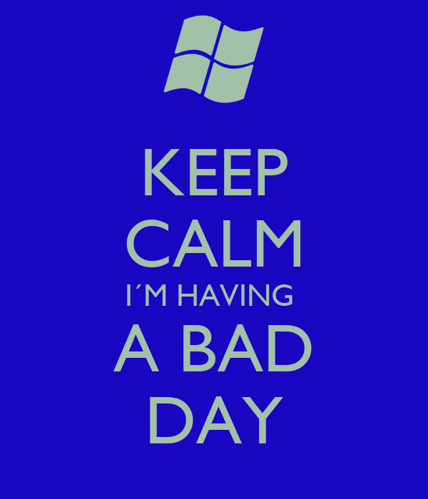 KEEP CALM I´M HAVING  A BAD DAY