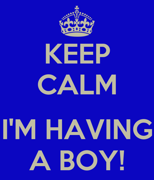 KEEP CALM  I'M HAVING A BOY!