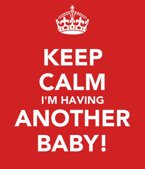 KEEP CALM I'M HAVING ANOTHER BABY!