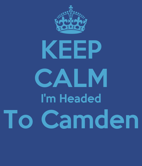 KEEP CALM I'm Headed To Camden