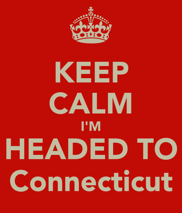 KEEP CALM I'M HEADED TO Connecticut