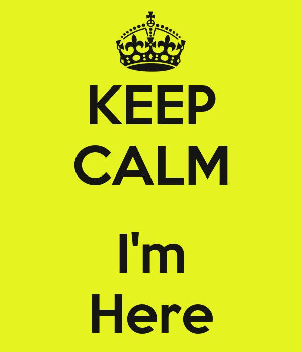 KEEP CALM  I'm Here
