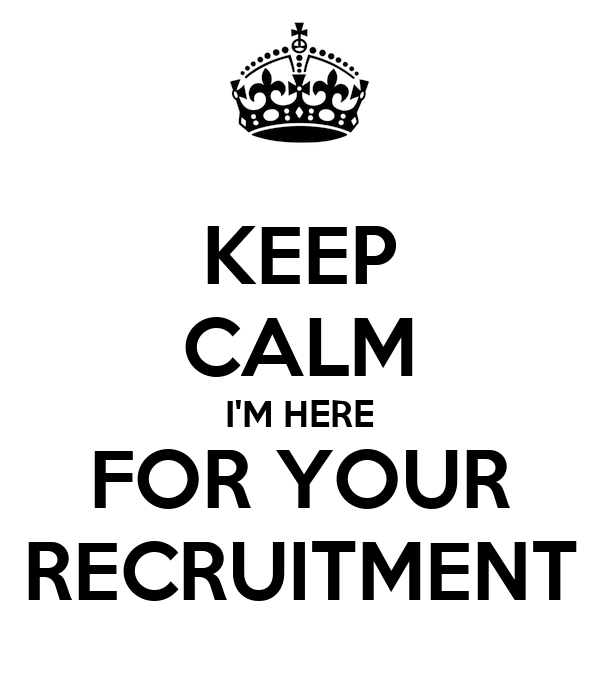 KEEP CALM I'M HERE FOR YOUR RECRUITMENT