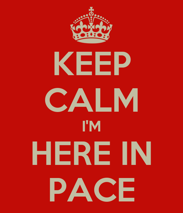 KEEP CALM I'M HERE IN PACE