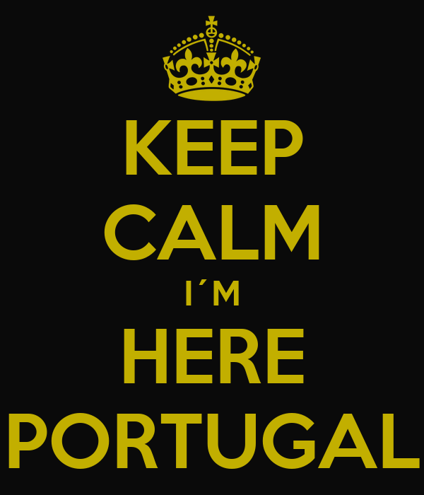 KEEP CALM I´M HERE PORTUGAL
