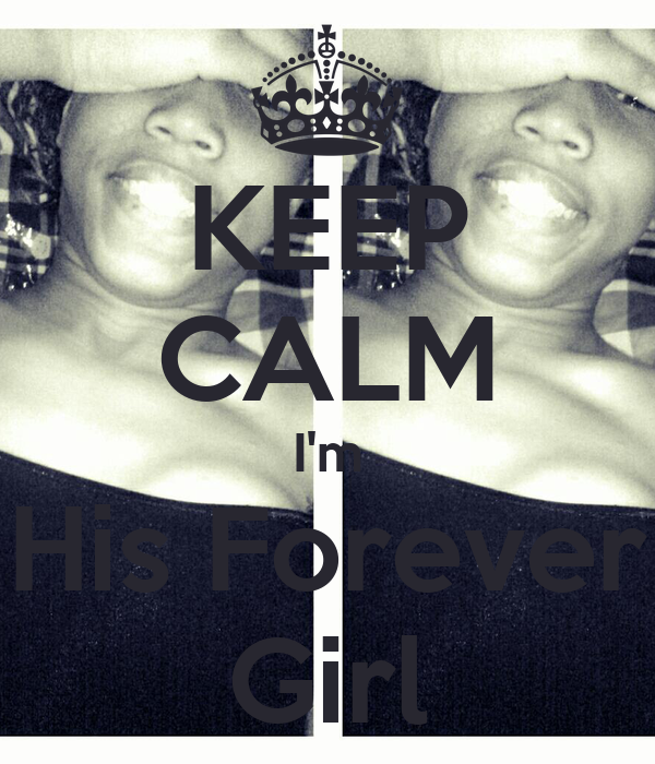 KEEP CALM I'm His Forever Girl