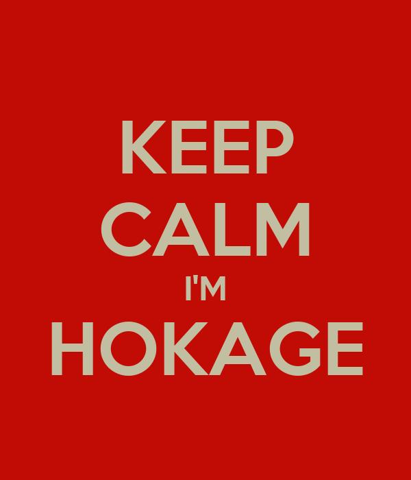 KEEP CALM I'M HOKAGE