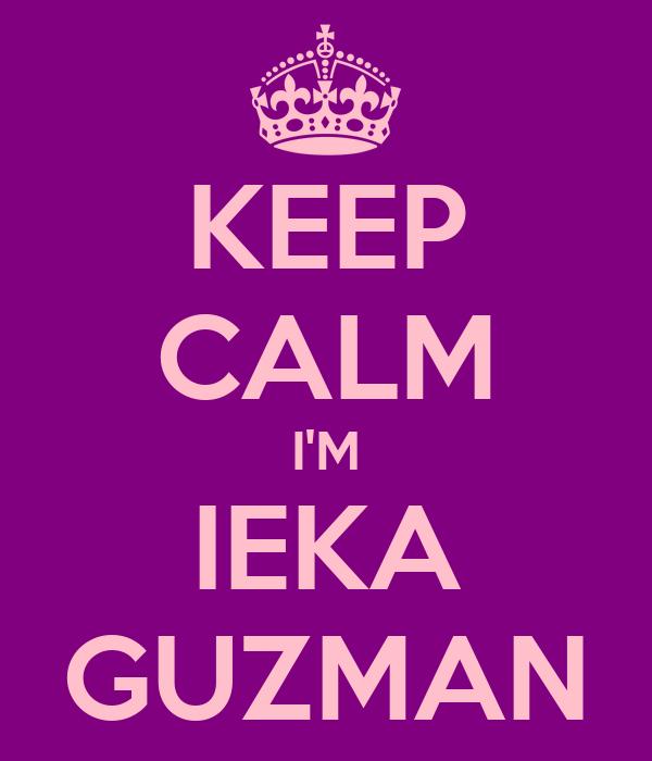 KEEP CALM I'M IEKA GUZMAN