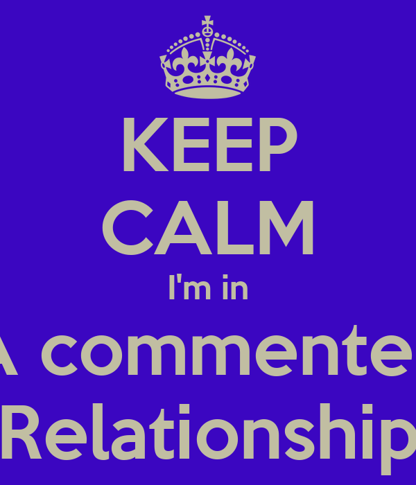 KEEP CALM I'm in A commented Relationship