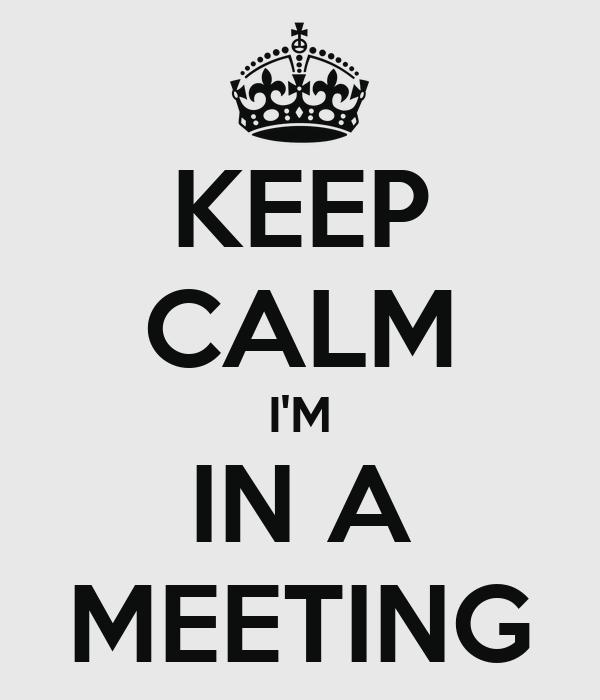 KEEP CALM I'M IN A MEETING Poster | AW | Keep Calm-o-Matic