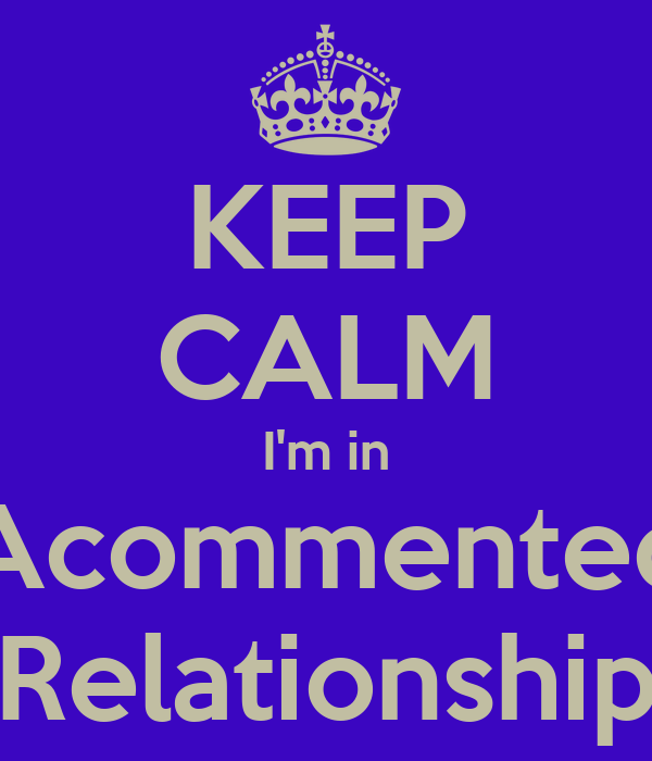 KEEP CALM I'm in Acommented Relationship