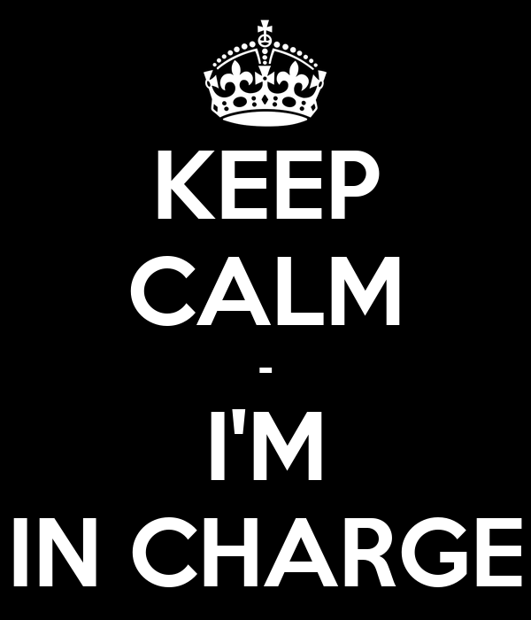 KEEP CALM - I'M IN CHARGE