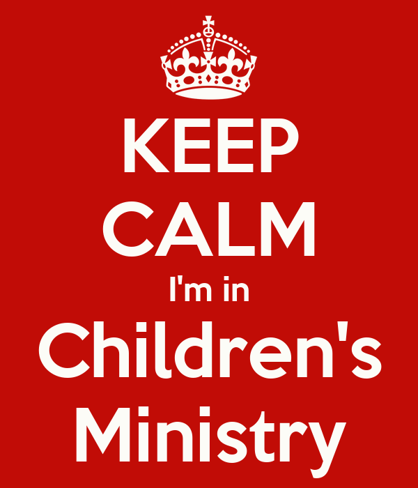 KEEP CALM I'm in Children's Ministry