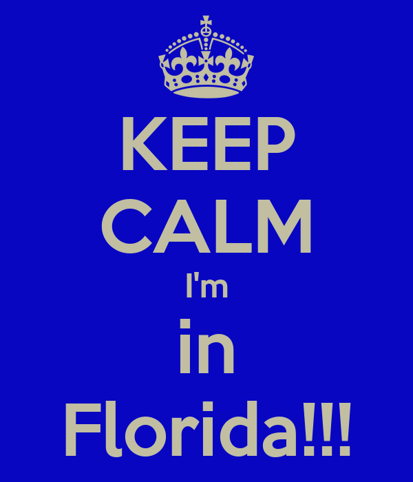 KEEP CALM I'm in Florida!!!
