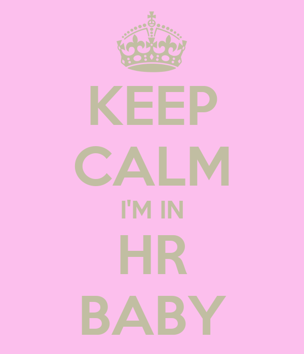 KEEP CALM I'M IN HR BABY
