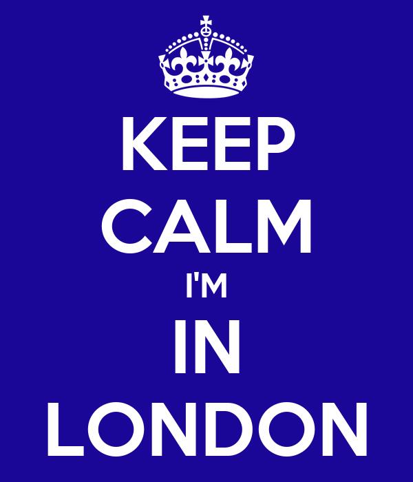 KEEP CALM I'M IN LONDON