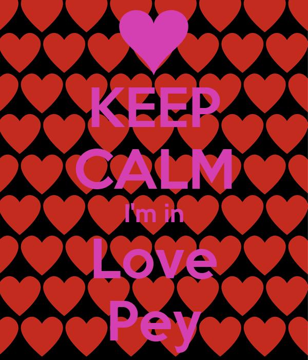 KEEP CALM I'm in Love Pey