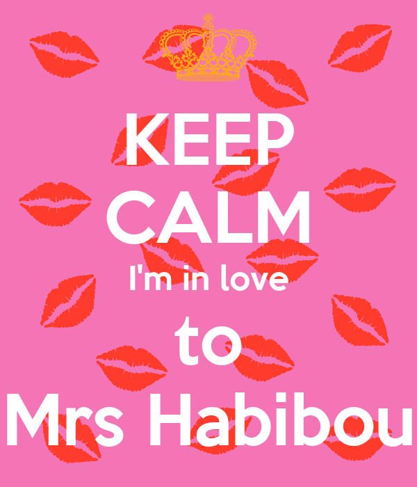 KEEP CALM I'm in love to Mrs Habibou