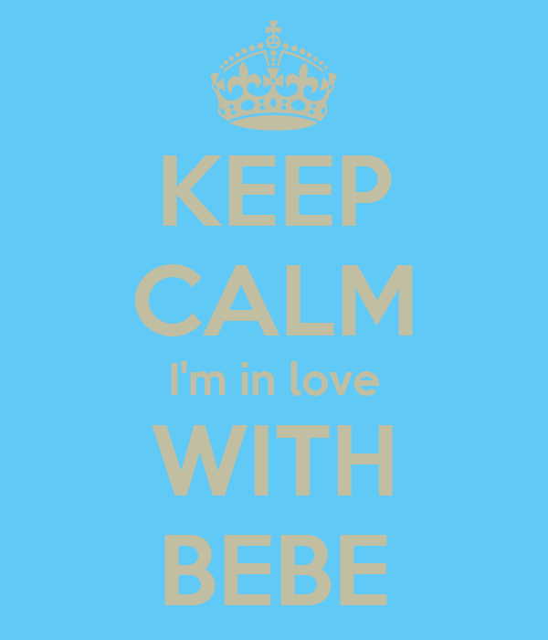 KEEP CALM I'm in love WITH BEBE