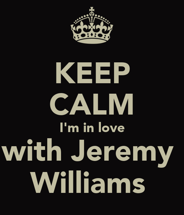 KEEP CALM I'm in love with Jeremy  Williams