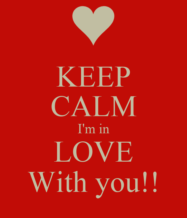 KEEP CALM I'm in LOVE With you!!