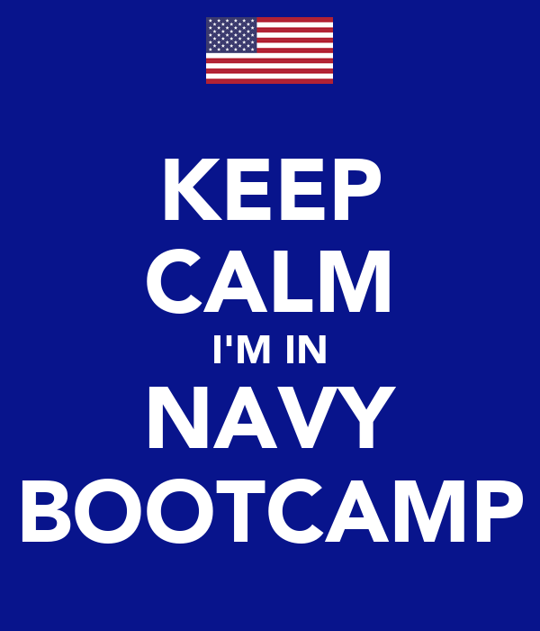 KEEP CALM I'M IN NAVY BOOTCAMP