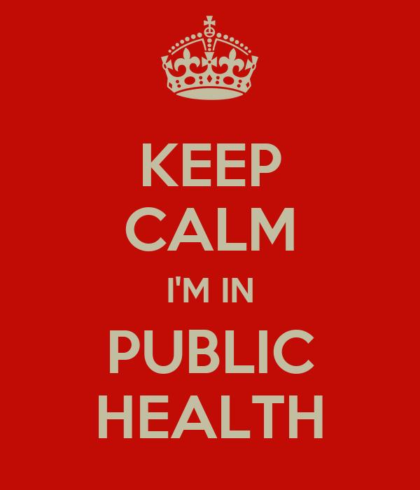 KEEP CALM I'M IN PUBLIC HEALTH