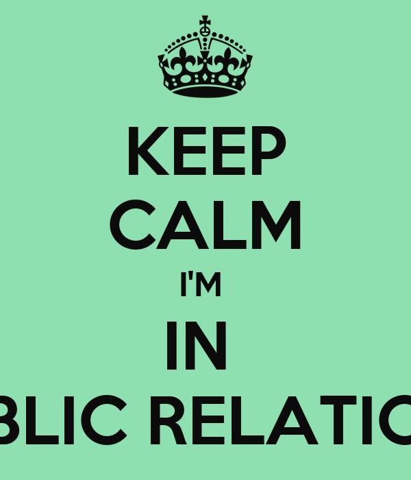 KEEP CALM I'M  IN  PUBLIC RELATIONS