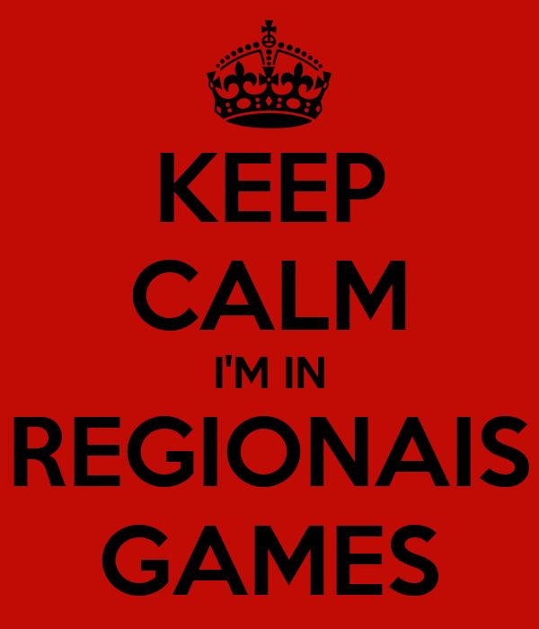 KEEP CALM I'M IN REGIONAIS GAMES