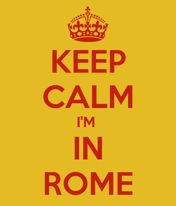 KEEP CALM I'M  IN ROME