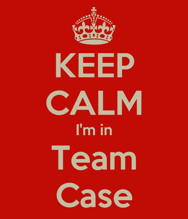 KEEP CALM I'm in Team Case