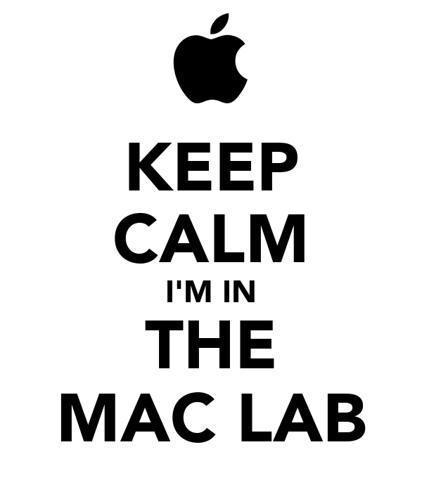 KEEP CALM I'M IN THE MAC LAB