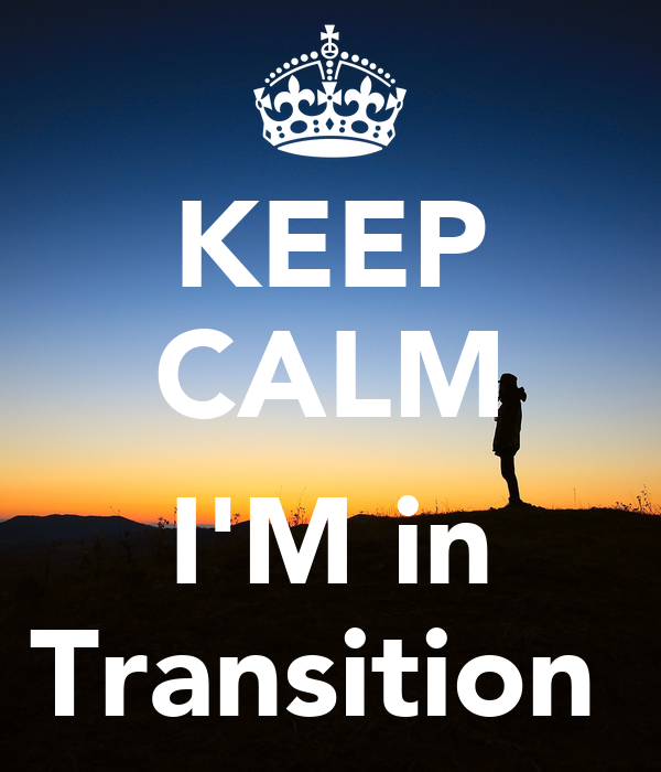 KEEP CALM  I'M in Transition