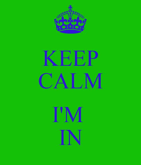 KEEP CALM  I'M  IN