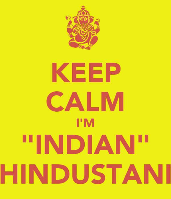 """KEEP CALM I'M """"INDIAN"""" HINDUSTANI"""