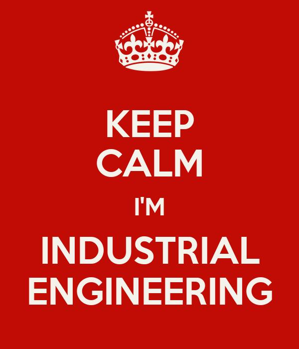 KEEP CALM I'M INDUSTRIAL ENGINEERING