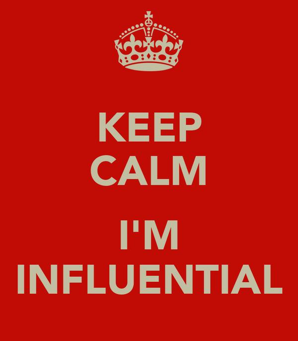 KEEP CALM  I'M INFLUENTIAL