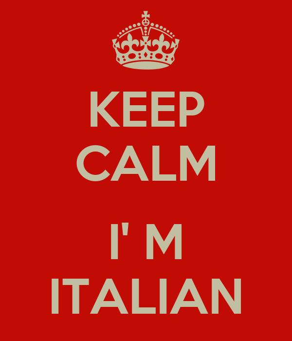 KEEP CALM  I' M ITALIAN