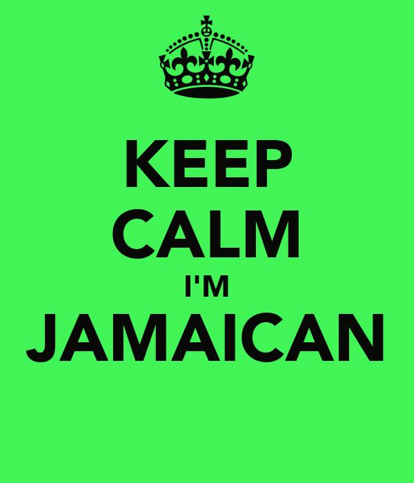 KEEP CALM I'M JAMAICAN