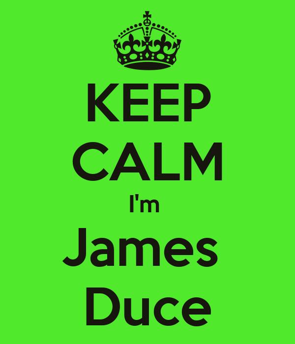 KEEP CALM I'm  James  Duce